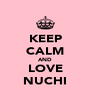 KEEP CALM AND LOVE NUCHI - Personalised Poster A4 size