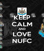 KEEP CALM AND LOVE NUFC - Personalised Poster A4 size
