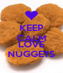 KEEP CALM AND LOVE NUGGETS - Personalised Poster A4 size