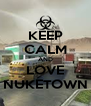 KEEP CALM AND LOVE NUKETOWN - Personalised Poster A4 size