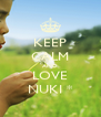 KEEP CALM AND LOVE NUKI * - Personalised Poster A4 size