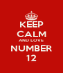 KEEP CALM AND LOVE NUMBER 12 - Personalised Poster A4 size