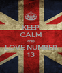 KEEP CALM AND LOVE NUMBER 13 - Personalised Poster A4 size
