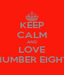 KEEP CALM AND LOVE NUMBER EIGHT - Personalised Poster A4 size