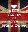 KEEP CALM and love Nuno Done - Personalised Poster A4 size