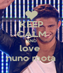 KEEP CALM AND love  nuno mota - Personalised Poster A4 size