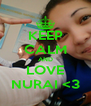 KEEP CALM AND LOVE NURAI <3 - Personalised Poster A4 size