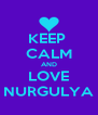 KEEP  CALM AND LOVE NURGULYA - Personalised Poster A4 size