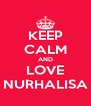 KEEP CALM AND LOVE NURHALISA - Personalised Poster A4 size