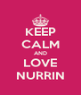 KEEP CALM AND LOVE NURRIN - Personalised Poster A4 size