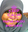 KEEP CALM AND love  nurul rezki adriyani - Personalised Poster A4 size