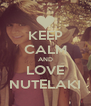 KEEP CALM AND LOVE NUTELAKI - Personalised Poster A4 size