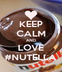 KEEP CALM AND LOVE #NUTELLA - Personalised Poster A4 size