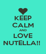 KEEP CALM AND LOVE NUTELLA!!  - Personalised Poster A4 size