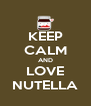 KEEP CALM AND LOVE NUTELLA - Personalised Poster A4 size