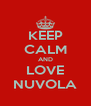 KEEP CALM AND LOVE NUVOLA - Personalised Poster A4 size