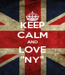 """KEEP CALM AND LOVE """"NY"""" - Personalised Poster A4 size"""