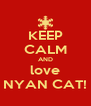KEEP CALM AND love NYAN CAT! - Personalised Poster A4 size