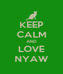 KEEP CALM AND LOVE NYAW - Personalised Poster A4 size