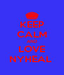 KEEP CALM AND LOVE NYHEAL  - Personalised Poster A4 size