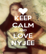 KEEP CALM AND LOVE NYJEE - Personalised Poster A4 size