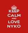 KEEP CALM AND LOVE NYKO - Personalised Poster A4 size