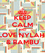 KEEP CALM AND LOVE NYLAH  & BAMBU - Personalised Poster A4 size