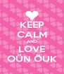 KEEP CALM AND LOVE OÜN ÖUK - Personalised Poster A4 size