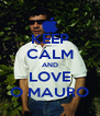 KEEP CALM AND LOVE O MAURO - Personalised Poster A4 size