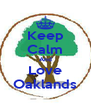 Keep Calm And Love Oaklands - Personalised Poster A4 size