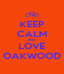 KEEP CALM AND LOVE OAKWOOD - Personalised Poster A4 size