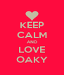 KEEP CALM AND LOVE OAKY - Personalised Poster A4 size