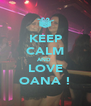 KEEP CALM AND  LOVE OANA ! - Personalised Poster A4 size