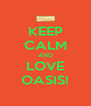 KEEP CALM AND LOVE OASIS! - Personalised Poster A4 size