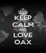 KEEP CALM AND LOVE OAX - Personalised Poster A4 size