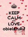 KEEP CALM AND LOVE obielaruku - Personalised Poster A4 size