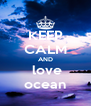 KEEP CALM AND  love ocean - Personalised Poster A4 size
