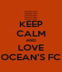 KEEP CALM AND LOVE OCEAN'S FC - Personalised Poster A4 size