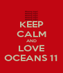 KEEP CALM AND LOVE OCEANS 11 - Personalised Poster A4 size