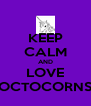 KEEP CALM AND LOVE OCTOCORNS - Personalised Poster A4 size
