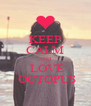 KEEP CALM AND  LOVE  OCTOPUS - Personalised Poster A4 size