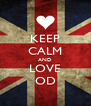 KEEP CALM AND LOVE OD - Personalised Poster A4 size