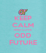 KEEP CALM AND LOVE ODD FUTURE - Personalised Poster A4 size