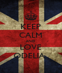 KEEP CALM AND LOVE ODELIA  - Personalised Poster A4 size
