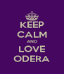 KEEP CALM AND LOVE ODERA - Personalised Poster A4 size