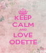 KEEP CALM AND LOVE ODETTE - Personalised Poster A4 size
