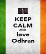 KEEP CALM AND love Odhran - Personalised Poster A4 size