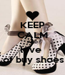 KEEP CALM AND love   of buy shoes - Personalised Poster A4 size