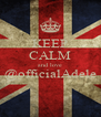 KEEP CALM and love @officialAdele  - Personalised Poster A4 size