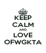 KEEP CALM AND LOVE OFWGKTA - Personalised Poster A4 size